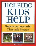 Helping Kids Help : Organizing Successful Charitable Projects, Heiss, Renée, 1569762112