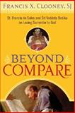 Beyond Compare : St. Francis de Sales and Sri Vedanta Desika on Loving Surrender to God, Clooney, Francis Xavier, 1589012119
