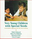 Very Young Children with Special Needs : A Formative Approach for the 21st Century, Howard, Vikki and Williams, Betty F., 0023572116