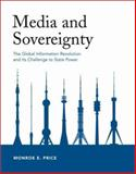 Media and Sovereignty : The Global Information Revolution and Its Challenge to State Power, Price, Monroe E., 0262162113
