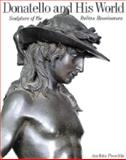 Donatello and His World : Italian Renaissance Sculpture, Poeschke, Joachim, 0810932113
