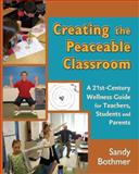 Creating the Peaceable Classroom: Techniques to Calm, Uplift, and Focus Teachers and Students, Bothmer, Sandy, 0984592113