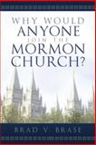 Why Would Anyone Join the Mormon Church?, Brad V. Brase, 1462112110
