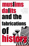 Muslims, Dalits and the Fabrications of History, , 1905422113