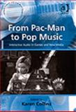 From Pac-Man to Pop Music : Interactive Audio in Games and New Media, Collins, Karen, 075466211X