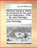 Merlinus Liberatus Being an Almanack for the Year of Our Redemption, 1754 by John Partridge, John Partridge, 1170432115
