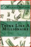 Think Like a Millionaire, Michael McCain, 1492282111