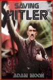 Saving Hitler, Adam Moon, 1495322114