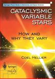 Cataclysmic Variable Stars : How and Why They Vary, Hellier, Coel, 1852332115