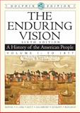 The Enduring Vision Vol. 1 : A History of the American People to 1877, Boyer, Paul S. and Clark, Clifford E., Jr., 0547052111