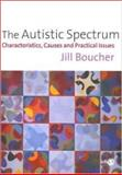 Autistic Spectrum : Characteristics, Causes and Practical Issues, Boucher, Jill, 0761962115