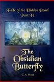 Fable of the Hidden Pearl Part II, the Obsidian Butterfly, C. A. Hale, 1466462116