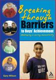 Breaking Through Barriers to Boys' Achievement : Developing a Caring Masculinity, Wilson, Gary B., 1855392119