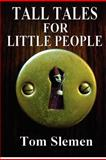 Tall Tales for Little People, Tom Slemen, 1477652116