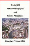 Bristol UK Aerial Photographs and Tourist Attractions, Llewelyn Pritchard, 1494312115