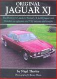 Original Jaguar XJ : The Restorer's Guide to Series I, II and III Jaguar and Daimler Six-Cylinder and V12 Saloons and Coupes, 1968-1992, Thorley, Nigel, 1901432114