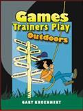 Games Trainers Play Outdoors, Kroehnert, Gary, 007471211X