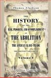 The History of the Rise, Progress, and Accomplishment of the Abolition of the African Slave-Trade by the British Parliament, Clarkson, Thomas, 1402152116