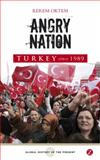 Angry Nation : Turkey since 1989, Öktem, Kerem, 1848132115
