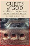 Guests of God : Pilgrimage and Politics in the Islamic World, Bianchi, Robert, 0195342119