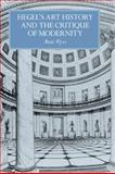 Hegel's Art History and the Critique of Modernity 9780521592116