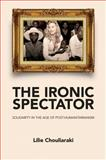 The Ironic Spectator : Solidarity in the Age of Post-Humanitarianism, Chouliaraki, Lilie, 074564211X