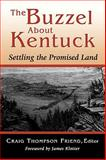 The Buzzel about Kentuck : Settling the Promised Land, Friend, Craig Thompson, 0813192110