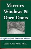 Mirrors Windows and Open Doors : Joureny to Timeless Virtues, Vanalfen, Curtis N., 0965732118