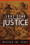 Lone Star Justice, Wayne M. Hoy, 149187211X