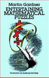 Entertaining Mathematical Puzzles, Martin Gardner, 0486252116