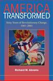 America Transformed : Sixty Years of Revolutionary Change, 1941-2001, Abrams, Richard M., 052172211X