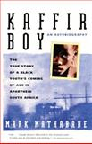Kaffir Boy : The True Story of A Black Youth's Coming of Age in Apartheid South Africa, Mathabane, Mark and Mathabane, M., 0833502115