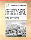 A Miscellany in Prose and Verse, for Young Persons, on a Sunday, Lovechild, 1140852116