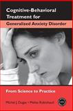 Cognitive-Behavioral Treatment for Generalized Anxiety Disorder, Michel J. Dugas and Melisa Robichaud, 0415952115