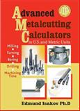 Advanced Metalcutting Calculators in U. S. and Metric Units, Isakov, Edmund, 0831132116