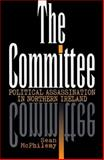 The Committee : Political Assassination in Northern Ireland, McPhilemy, Sean, 1570982112