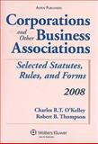 Corporations and Other Business Associations : Selected Statutes, Rules and Forms 2008, O'Kelley, Charles R. T., 0735572119