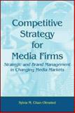 Competitive Strategy for Media Firms : Strategic and Brand Management in Changing Media Markets, Chan-Olmsted, Sylvia M., 0805862110