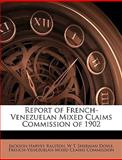 Report of French-Venezuelan ed Claims Commission Of 1902, Jackson Harvey Ralston, 1148782117