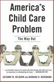 America's Child Care Problem, Barbara R. Bergmann and Suzanne Wiggans Helburn, 1403962111