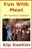 Fun with Meat, Kip Koehler, 1492382116