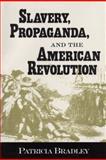 Slavery, Propaganda, and the American Revolution, Bradley, Patricia, 157806211X