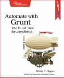 Automate with Grunt : The Build Tool for JavaScript, Hogan, Brian P., 1941222110