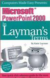 Microsoft PowerPoint 2000 in Layman's Terms : The Reference Guide for the Rest of Us, Layman, Katie, 1893532127