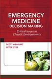Emergency Medicine Decision Making : Critical Choices in Chaotic Environments, Weingart, Scott and Wyer, Peter, 007144212X