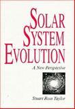 Solar System Evolution : A New Perspective, Taylor, Stuart R., 0521372127