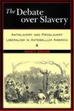 Debate over Slavery : Antislavery and Proslavery Liberalism in Antebellum America, Ericson, David F., 0814722121