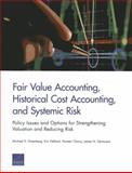 Fair Value Accounting, Historical Cost Accounting, and Systemic Risk, Michael D. Greenberg and Eric Helland, 0833082124