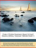 Publii Ovidii Nasonis Quae Extant Omnia Opera, N. E. Lemaire and Jean François Boissonade, 1147672121