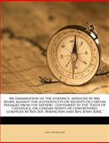 An Examination of the Evidence, Adduced by Mr Keary, Against the Authenticity or Validity of Certain Passages from the Fathers, James Waterworth, 1149272120